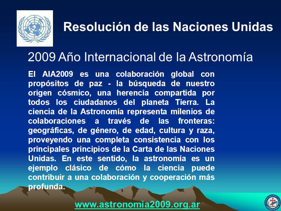 Resolución de las Naciones Unidas 2009 Año Internacional de la Astronomía El AIA2009 es una colaboración global con propósitos de paz - la búsqueda de nuestro origen cósmico, una herencia compartida por todos los ciudadanos del planeta Tierra.