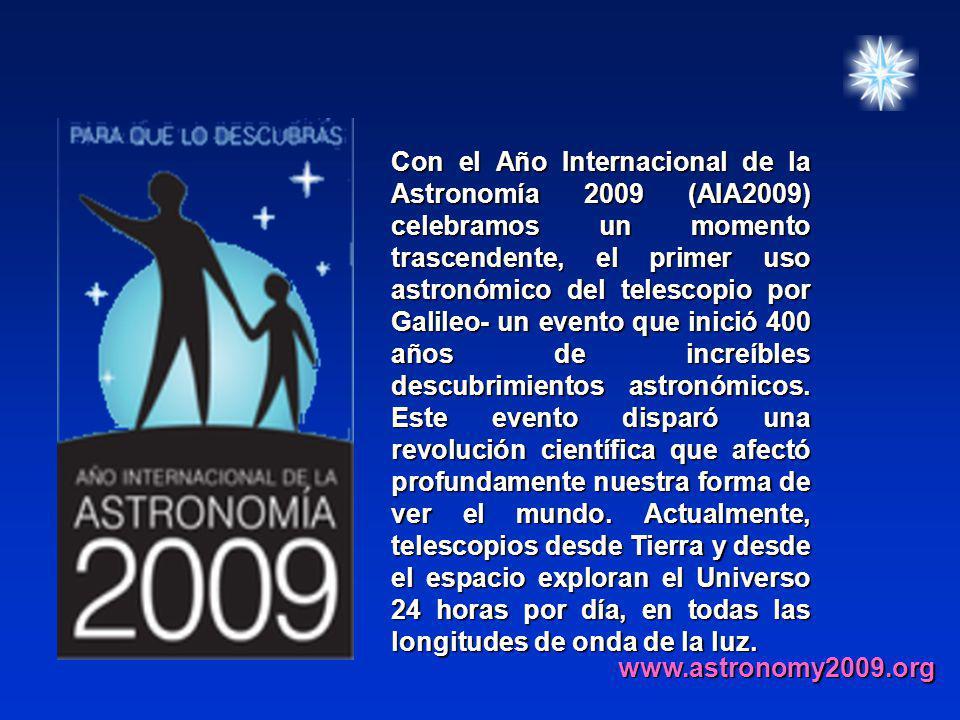 Con el Año Internacional de la Astronomía 2009 (AIA2009) celebramos un momento trascendente, el primer uso astronómico del telescopio por Galileo- un evento que inició 400 años de increíbles descubrimientos astronómicos.