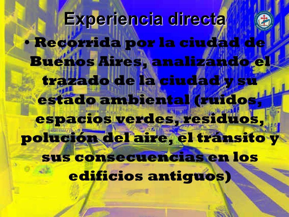 Experiencia directa Recorrida por la ciudad de Buenos Aires, analizando el trazado de la ciudad y su estado ambiental (ruidos, espacios verdes, residu