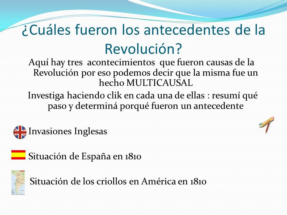 ¿Cuáles fueron los antecedentes de la Revolución? Aquí hay tres acontecimientos que fueron causas de la Revolución por eso podemos decir que la misma