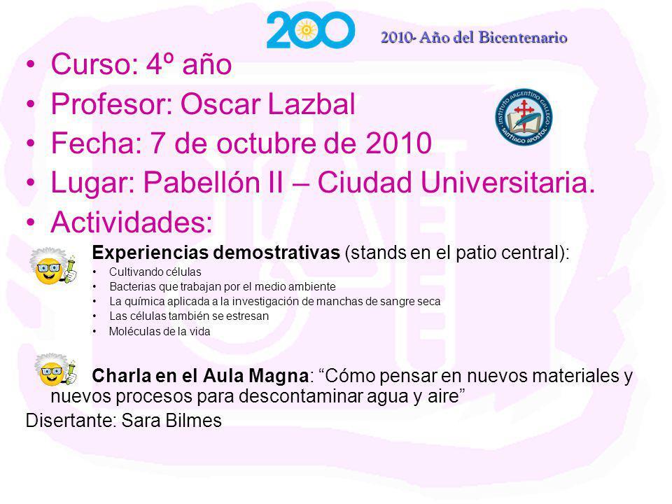 Curso: 4º año Profesor: Oscar Lazbal Fecha: 7 de octubre de 2010 Lugar: Pabellón II – Ciudad Universitaria.