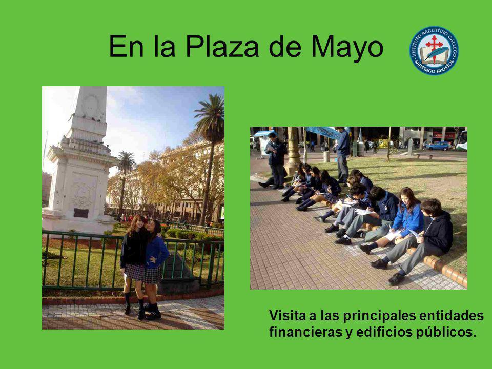 En la Plaza de Mayo Visita a las principales entidades financieras y edificios públicos.