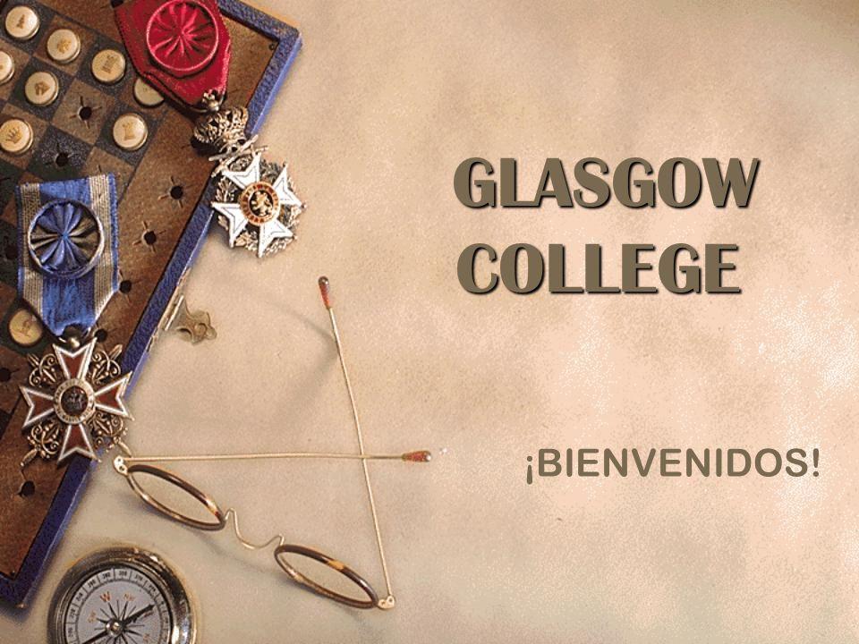 GLASGOW COLLEGE GLASGOW COLLEGE ¡BIENVENIDOS!