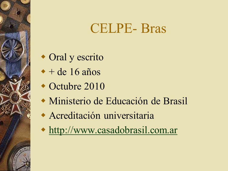 Oral y escrito + de 16 años Octubre 2010 Ministerio de Educación de Brasil Acreditación universitaria http://www.casadobrasil.com.ar CELPE- Bras