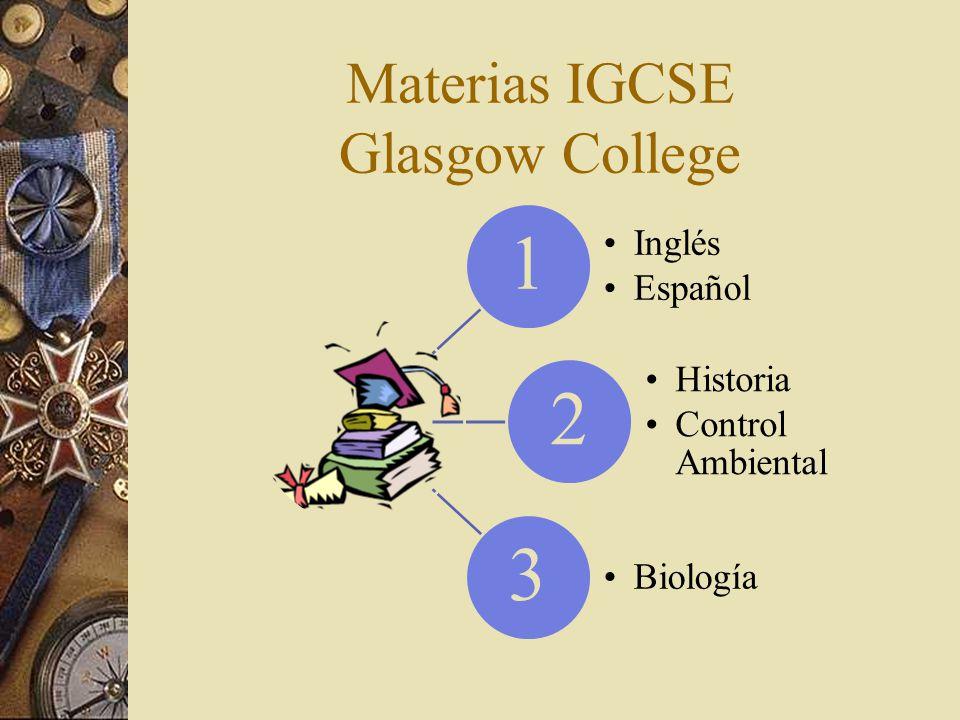 Materias IGCSE Glasgow College 1 Inglés Español 2 Historia Control Ambiental 3 Biología