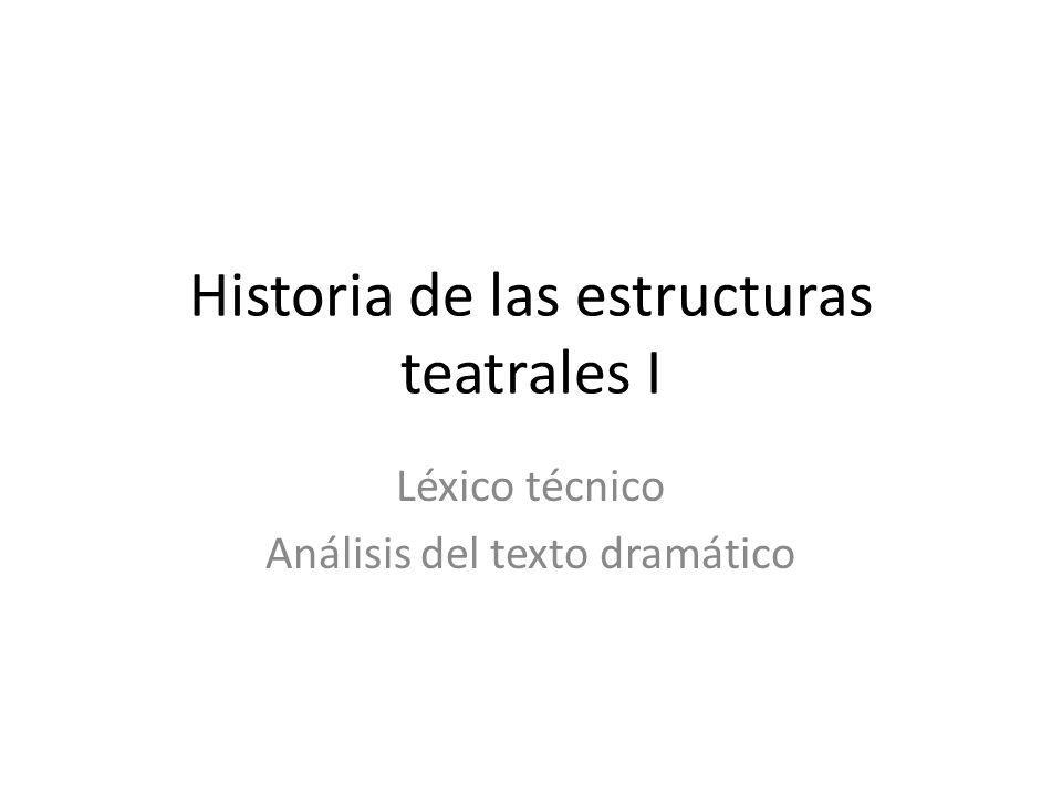 Historia de las estructuras teatrales I Léxico técnico Análisis del texto dramático