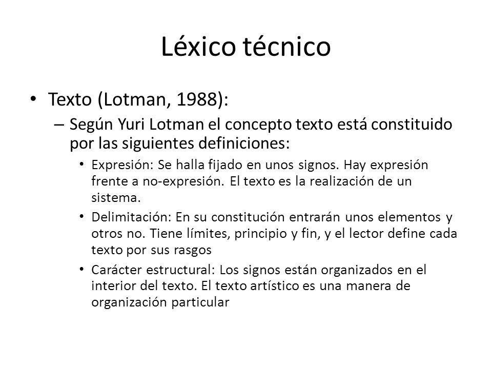 Léxico técnico Texto (Lotman, 1988): – Según Yuri Lotman el concepto texto está constituido por las siguientes definiciones: Expresión: Se halla fijad