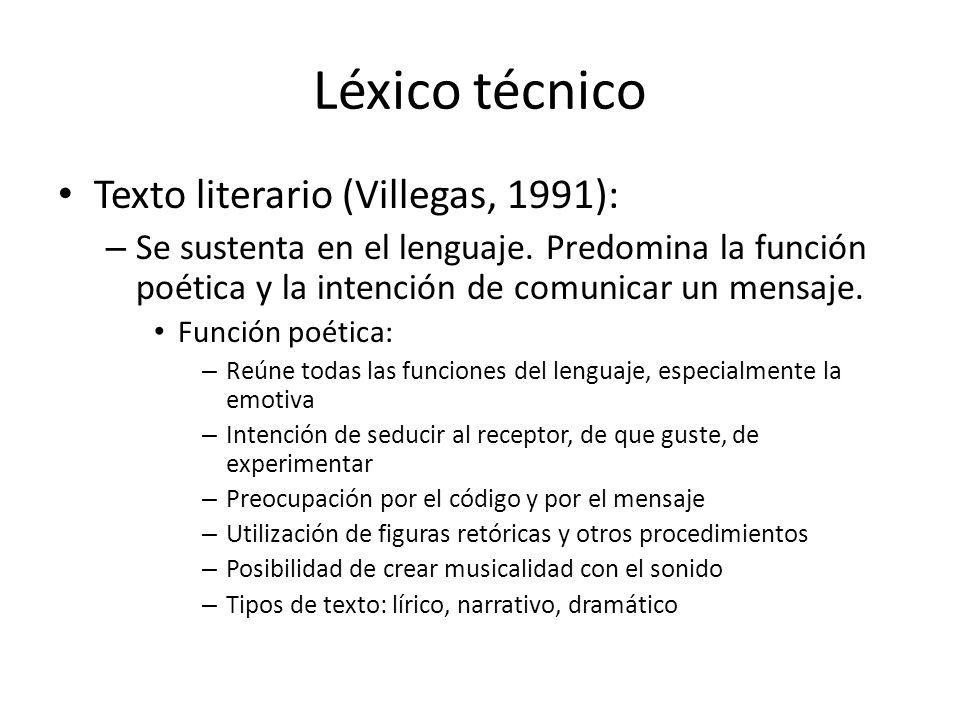 Léxico técnico Texto literario (Villegas, 1991): – Se sustenta en el lenguaje. Predomina la función poética y la intención de comunicar un mensaje. Fu