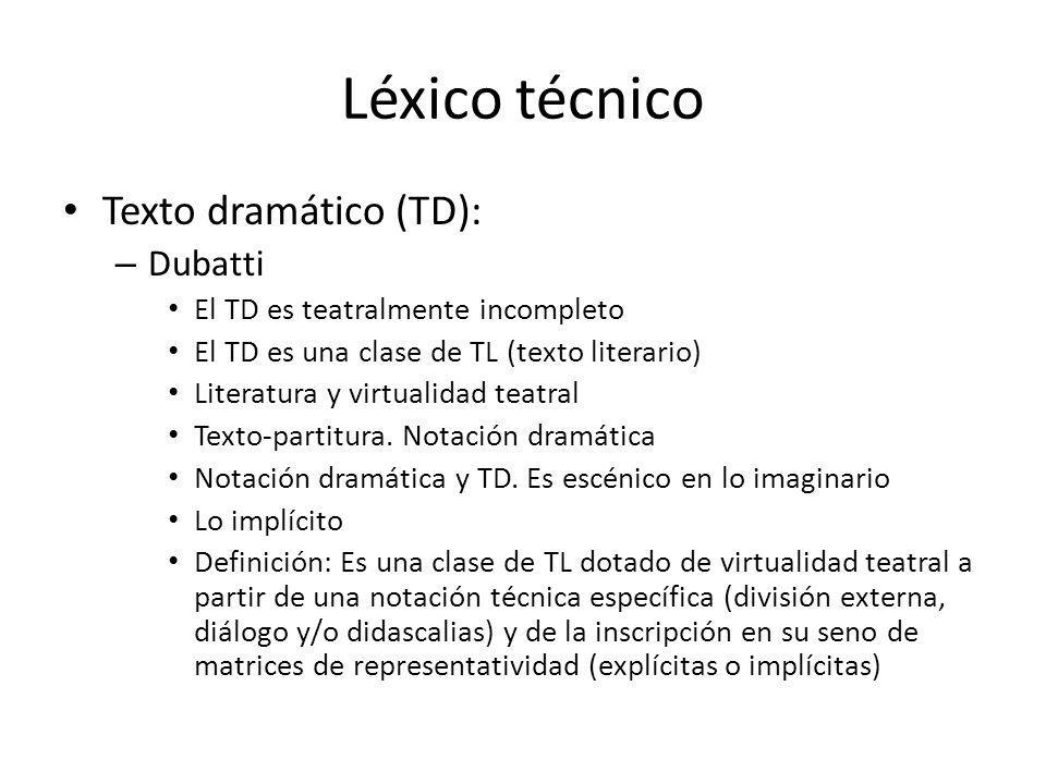 Léxico técnico Texto dramático (TD): – Dubatti El TD es teatralmente incompleto El TD es una clase de TL (texto literario) Literatura y virtualidad te