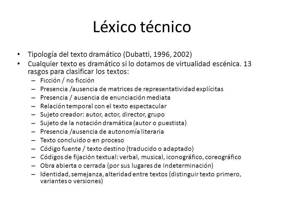 Léxico técnico Tipología del texto dramático (Dubatti, 1996, 2002) Cualquier texto es dramático si lo dotamos de virtualidad escénica. 13 rasgos para