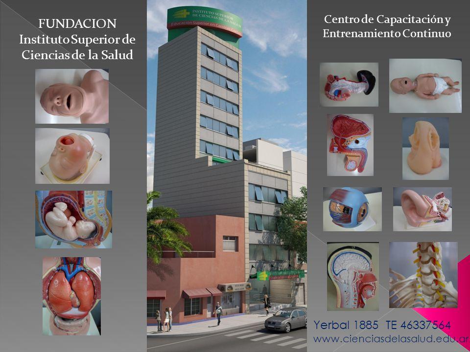 FUNDACION Instituto Superior de Ciencias de la Salud Centro de Capacitación y Entrenamiento Continuo Yerbal 1885 TE 46337564 www.cienciasdelasalud.edu
