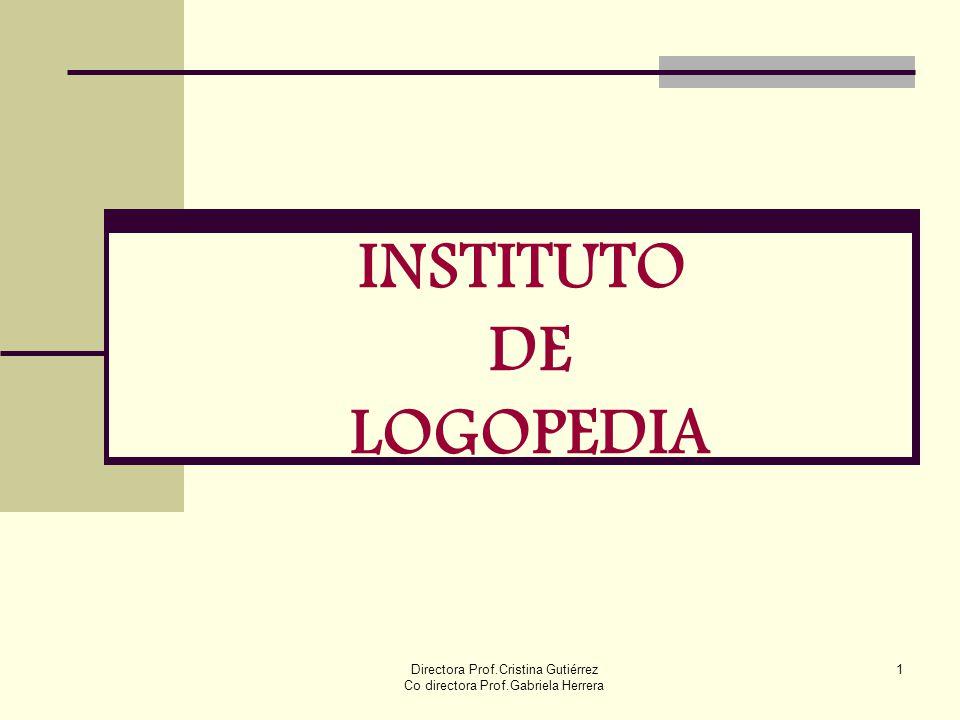 Directora Prof.Cristina Gutiérrez Co directora Prof.Gabriela Herrera 1 INSTITUTO DE LOGOPEDIA