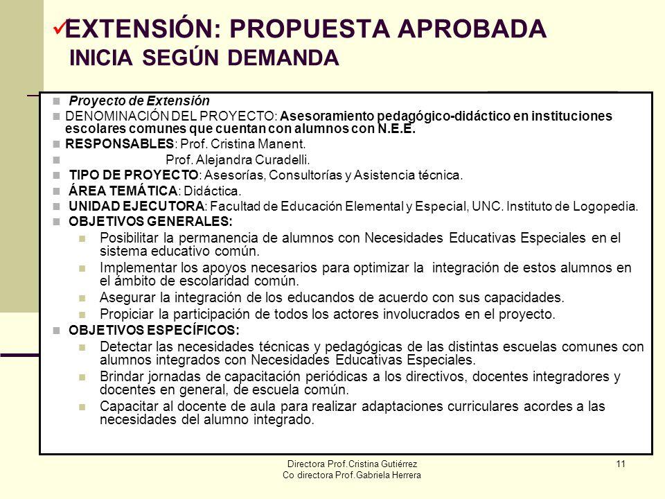 Directora Prof.Cristina Gutiérrez Co directora Prof.Gabriela Herrera 11 EXTENSIÓN: PROPUESTA APROBADA INICIA SEGÚN DEMANDA Proyecto de Extensión DENOM
