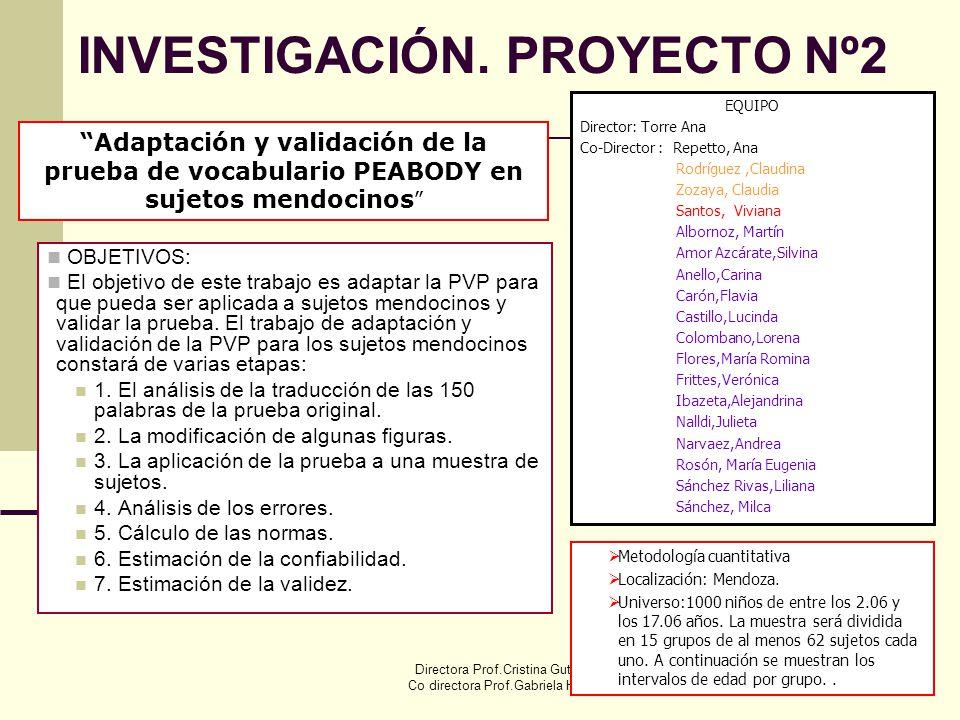 Directora Prof.Cristina Gutiérrez Co directora Prof.Gabriela Herrera 17 INVESTIGACIÓN. PROYECTO Nº2 Adaptación y validación de la prueba de vocabulari