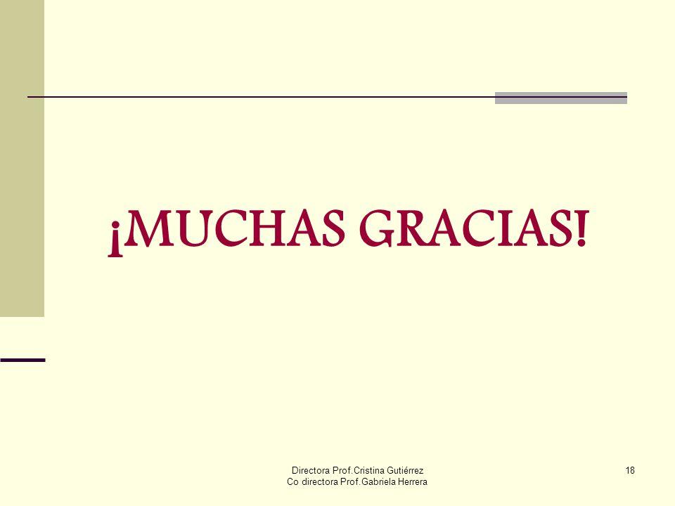 Directora Prof.Cristina Gutiérrez Co directora Prof.Gabriela Herrera 18 ¡MUCHAS GRACIAS!