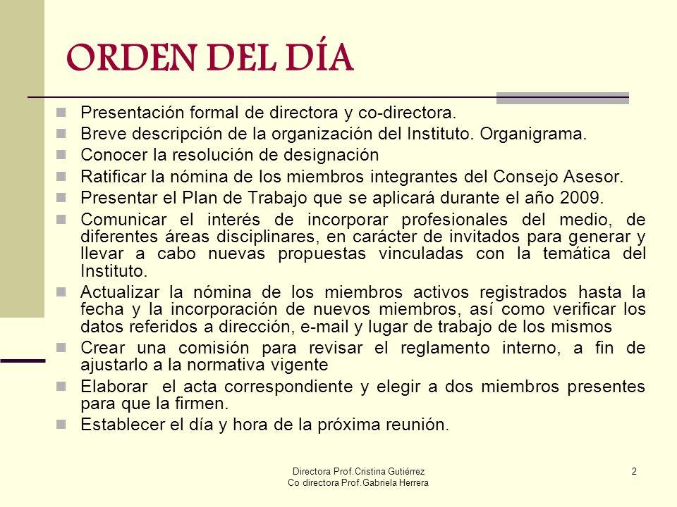 Directora Prof.Cristina Gutiérrez Co directora Prof.Gabriela Herrera 2 ORDEN DEL DÍA Presentación formal de directora y co-directora. Breve descripció