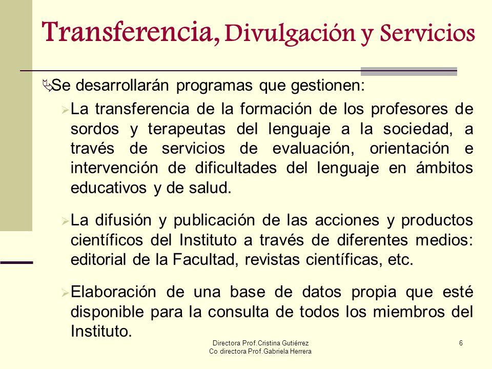 Directora Prof.Cristina Gutiérrez Co directora Prof.Gabriela Herrera 6 Transferencia, Divulgación y Servicios Se desarrollarán programas que gestionen