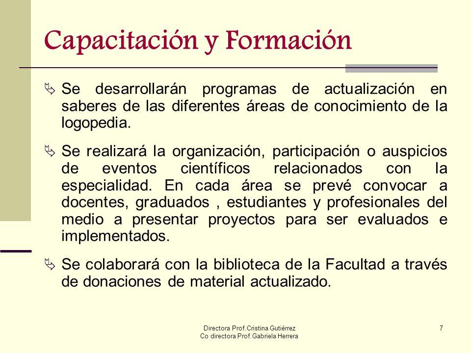 Directora Prof.Cristina Gutiérrez Co directora Prof.Gabriela Herrera 7 Capacitación y Formación Se desarrollarán programas de actualización en saberes