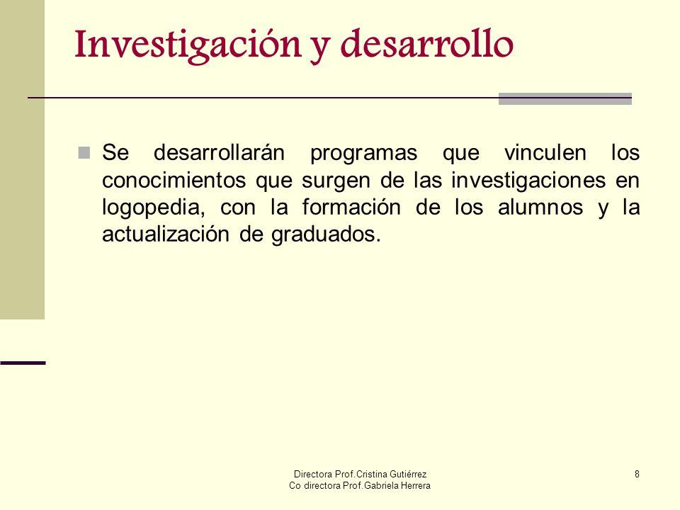 Directora Prof.Cristina Gutiérrez Co directora Prof.Gabriela Herrera 8 Investigación y desarrollo Se desarrollarán programas que vinculen los conocimi