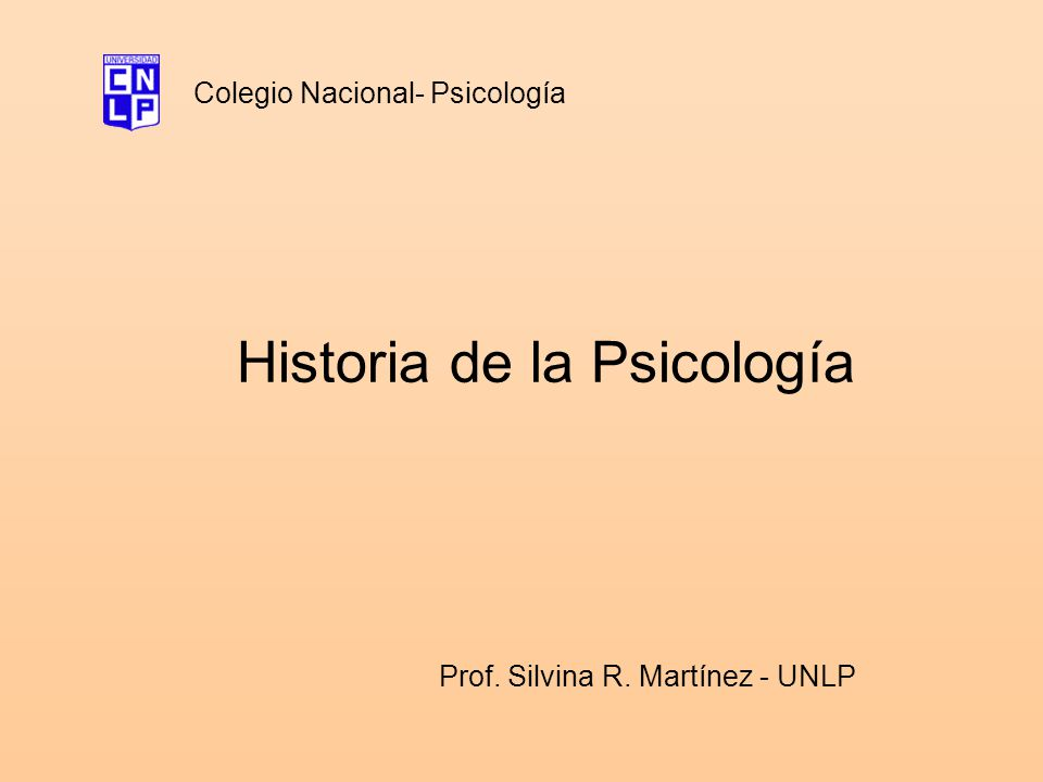 Historia de la Psicología Colegio Nacional- Psicología Prof. Silvina R. Martínez - UNLP