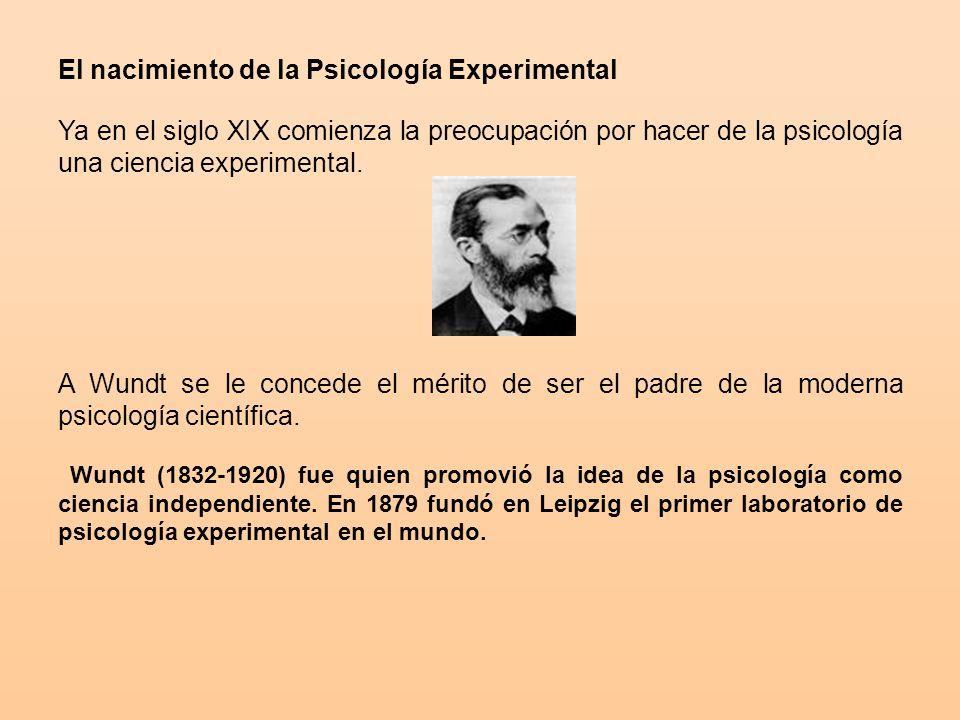 El nacimiento de la Psicología Experimental Ya en el siglo XIX comienza la preocupación por hacer de la psicología una ciencia experimental.