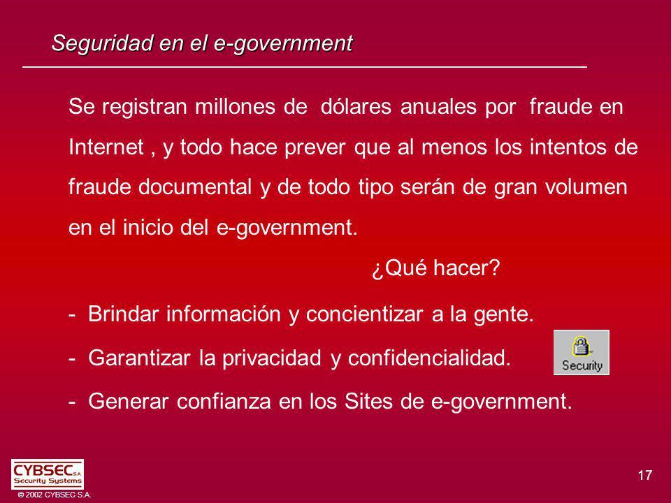 17 © 2002 CYBSEC S.A. Seguridad en el e-government Se registran millones de dólares anuales por fraude en Internet, y todo hace prever que al menos lo