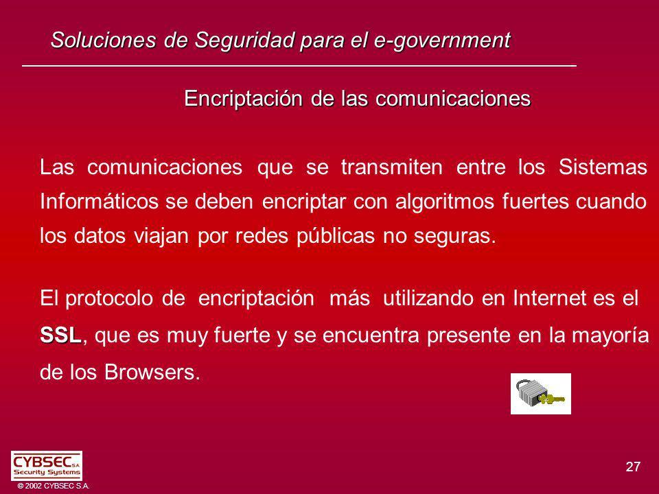 27 © 2002 CYBSEC S.A. Encriptación de las comunicaciones Las comunicaciones que se transmiten entre los Sistemas Informáticos se deben encriptar con a