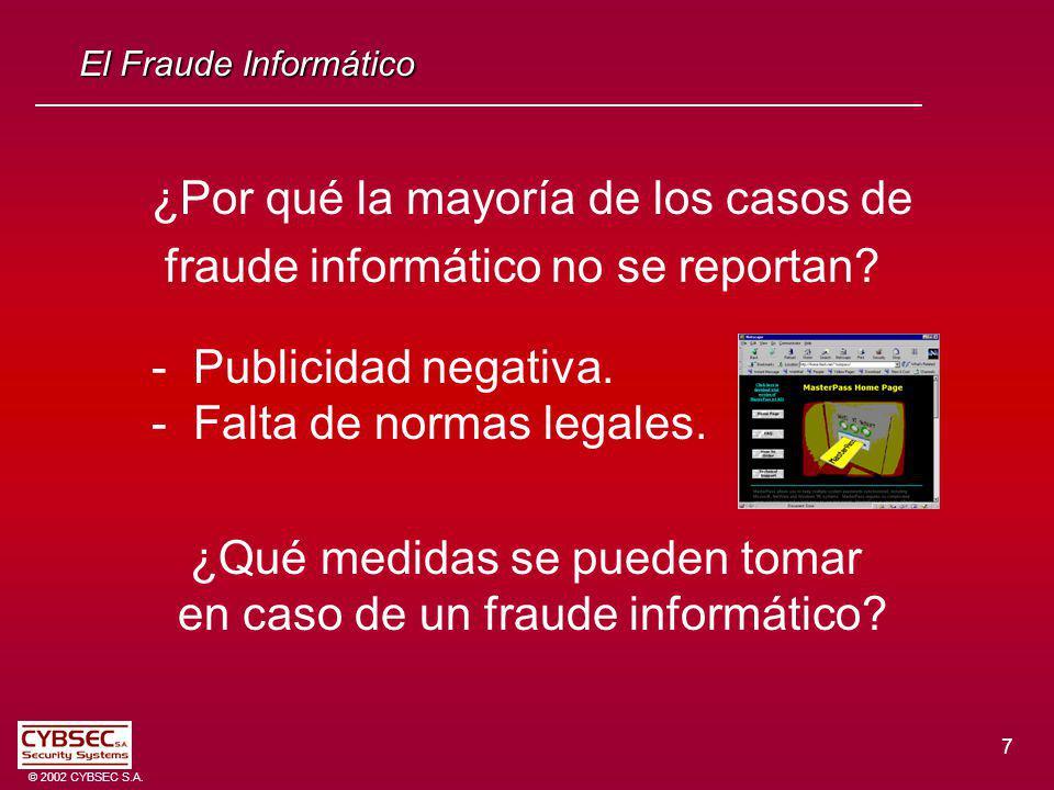 7 © 2002 CYBSEC S.A. El Fraude Informático ¿Por qué la mayoría de los casos de fraude informático no se reportan? - Publicidad negativa. - Falta de no