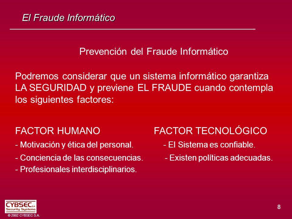 8 © 2002 CYBSEC S.A. El Fraude Informático Prevención del Fraude Informático Podremos considerar que un sistema informático garantiza LA SEGURIDAD y p
