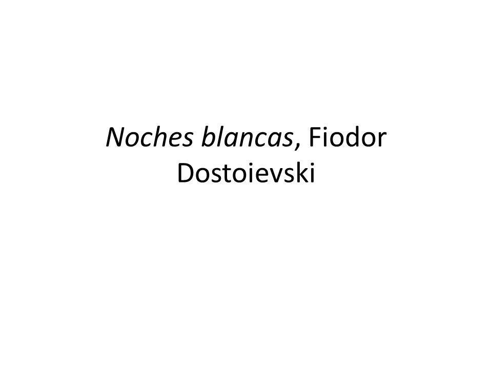 Noches blancas Esta concepción está muy presente en la obra de Balzac, autor admirado y traducido por Dostoievski en esa etapa El otro gran antecedente es Nicolai Gogol.