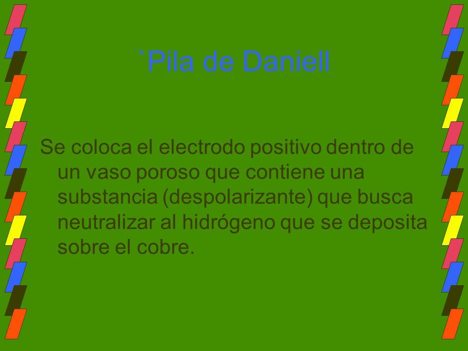 `Pila de Daniell Se coloca el electrodo positivo dentro de un vaso poroso que contiene una substancia (despolarizante) que busca neutralizar al hidróg