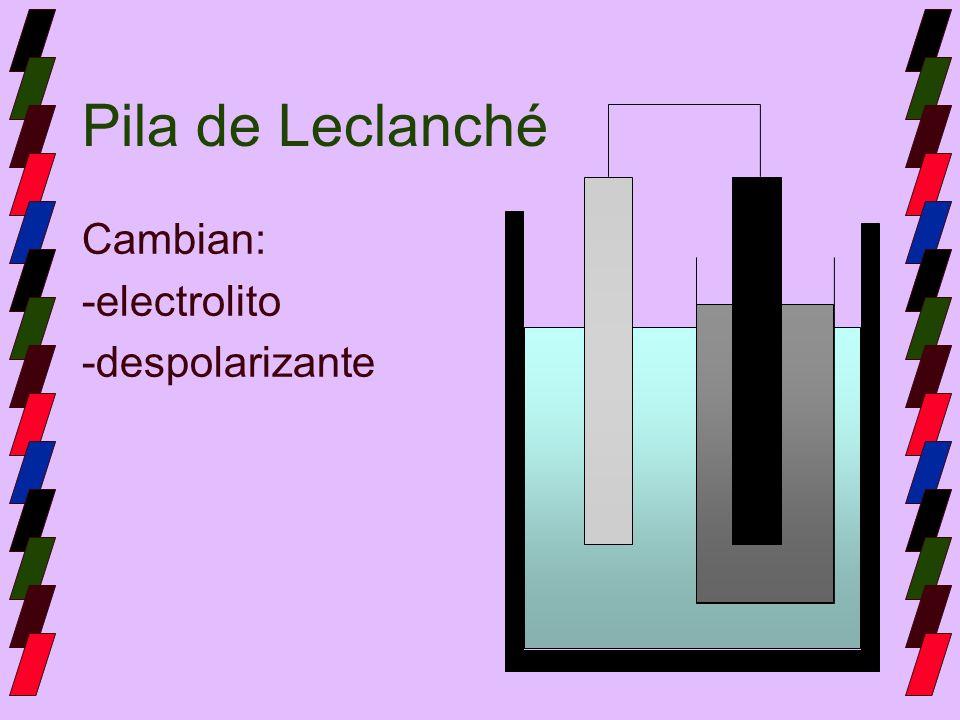 Cambian: -electrolito -despolarizante