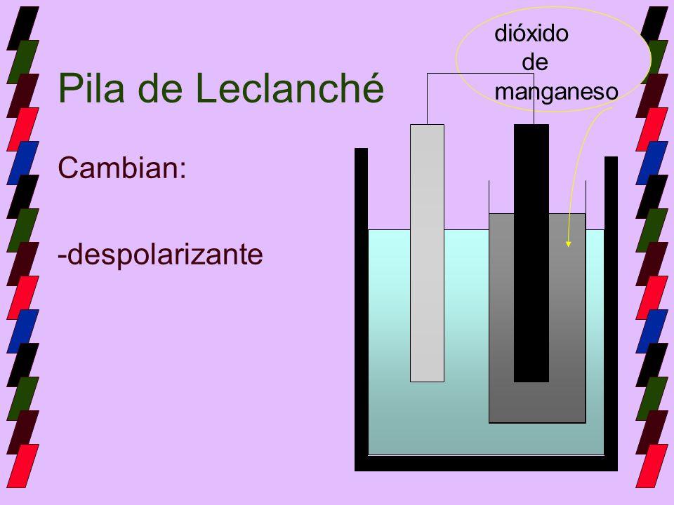 Pila de Leclanché Cambian: -despolarizante dióxido de manganeso