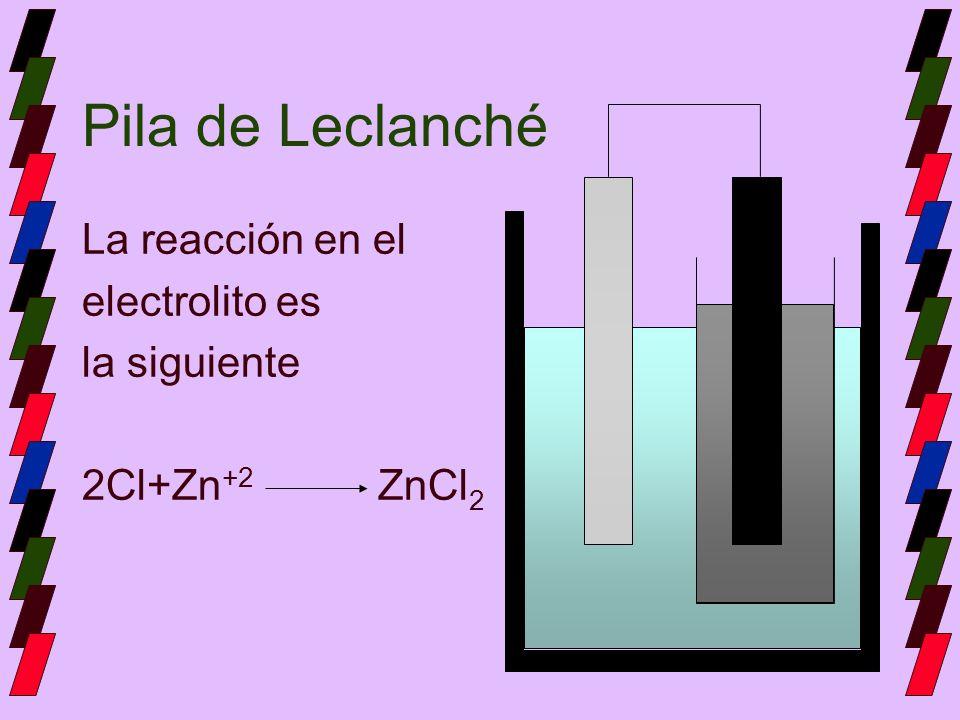 Pila de Leclanché La reacción en el electrolito es la siguiente 2Cl+Zn +2 ZnCl 2