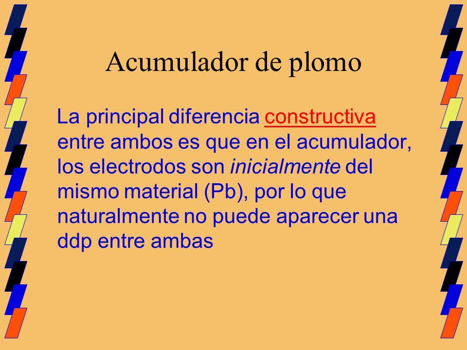 Acumulador de plomo La principal diferencia constructiva entre ambos es que en el acumulador, los electrodos son inicialmente del mismo material (Pb),