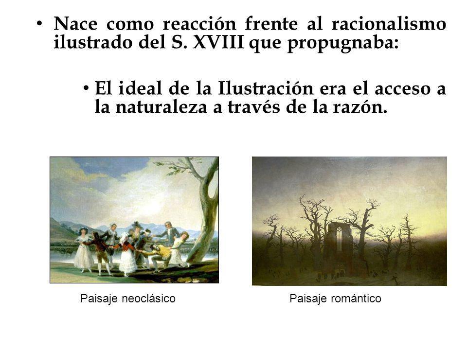Nace como reacción frente al racionalismo ilustrado del S. XVIII que propugnaba: El ideal de la Ilustración era el acceso a la naturaleza a través de