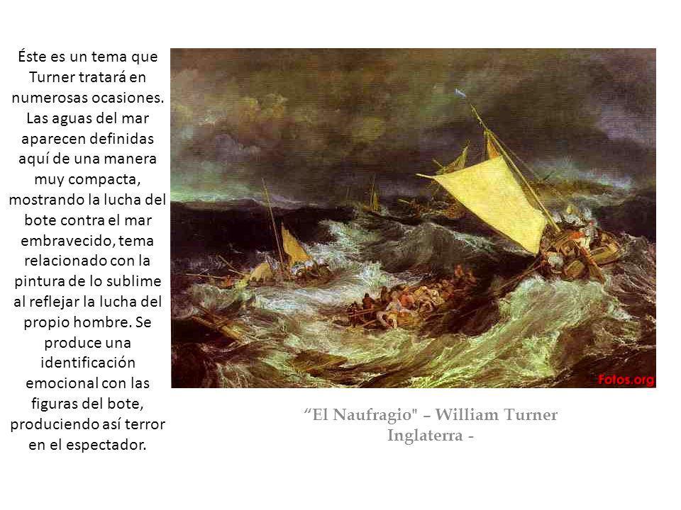 El Naufragio – William Turner Inglaterra - Éste es un tema que Turner tratará en numerosas ocasiones.