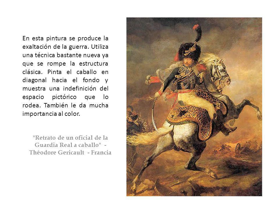 Retrato de un oficial de la Guardia Real a caballo - Théodore Gericault - Francia En esta pintura se produce la exaltación de la guerra.