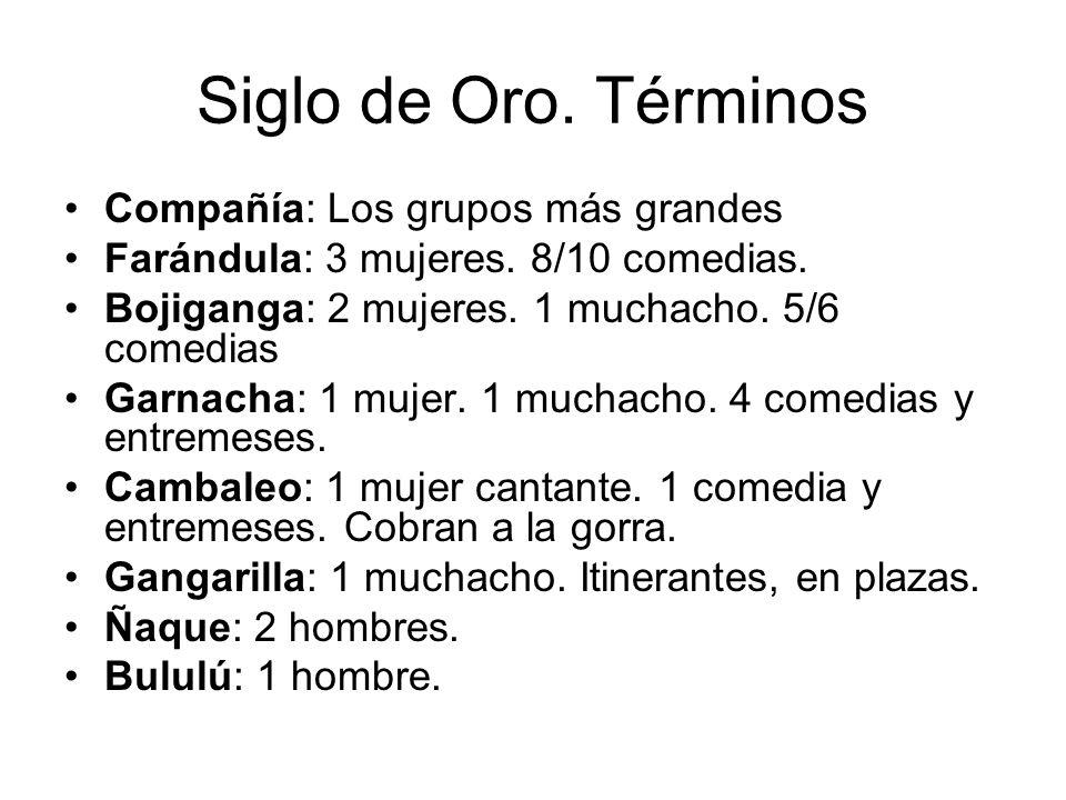 Compañía: Los grupos más grandes Farándula: 3 mujeres. 8/10 comedias. Bojiganga: 2 mujeres. 1 muchacho. 5/6 comedias Garnacha: 1 mujer. 1 muchacho. 4