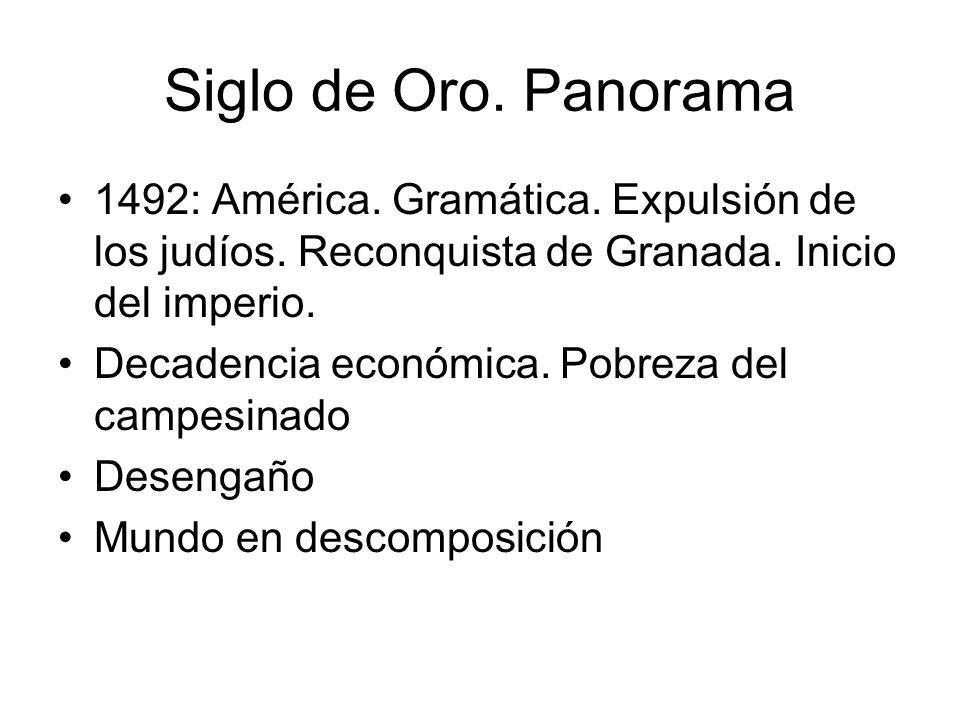 Siglo de Oro. Panorama 1492: América. Gramática. Expulsión de los judíos. Reconquista de Granada. Inicio del imperio. Decadencia económica. Pobreza de