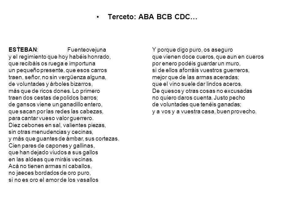 Terceto: ABA BCB CDC…. ESTEBAN: Fuenteovejuna y el regimiento que hoy habéis honrado, que recibáis os ruega e importuna un pequeño presente, que esos