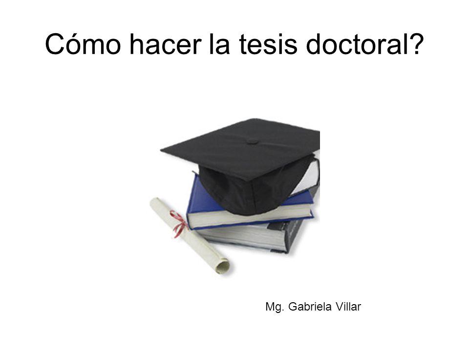 Cómo hacer la tesis doctoral? Mg. Gabriela Villar