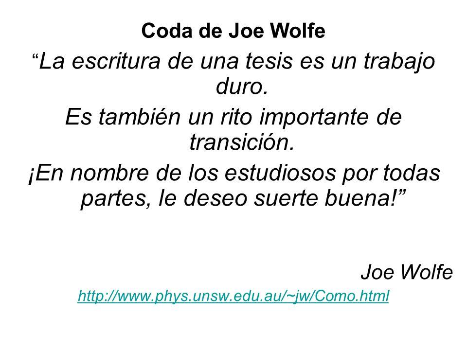 Coda de Joe Wolfe La escritura de una tesis es un trabajo duro. Es también un rito importante de transición. ¡En nombre de los estudiosos por todas pa
