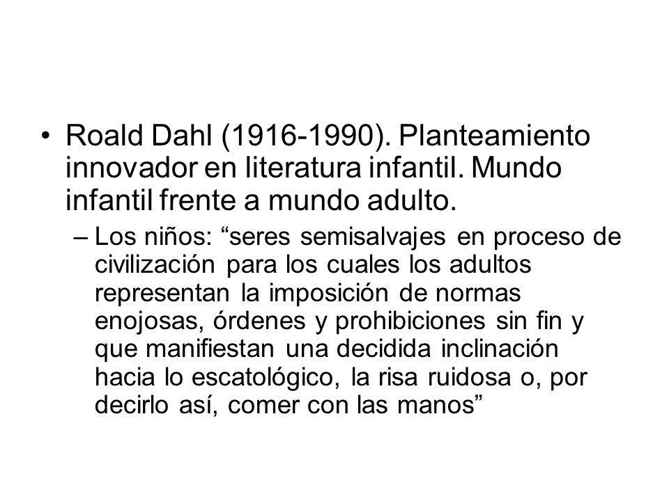 Roald Dahl (1916-1990). Planteamiento innovador en literatura infantil. Mundo infantil frente a mundo adulto. –Los niños: seres semisalvajes en proces