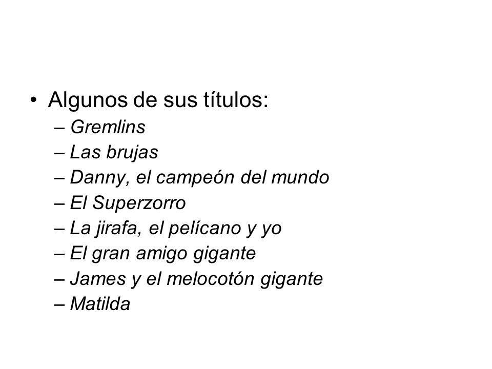 Algunos de sus títulos: –Gremlins –Las brujas –Danny, el campeón del mundo –El Superzorro –La jirafa, el pelícano y yo –El gran amigo gigante –James y el melocotón gigante –Matilda