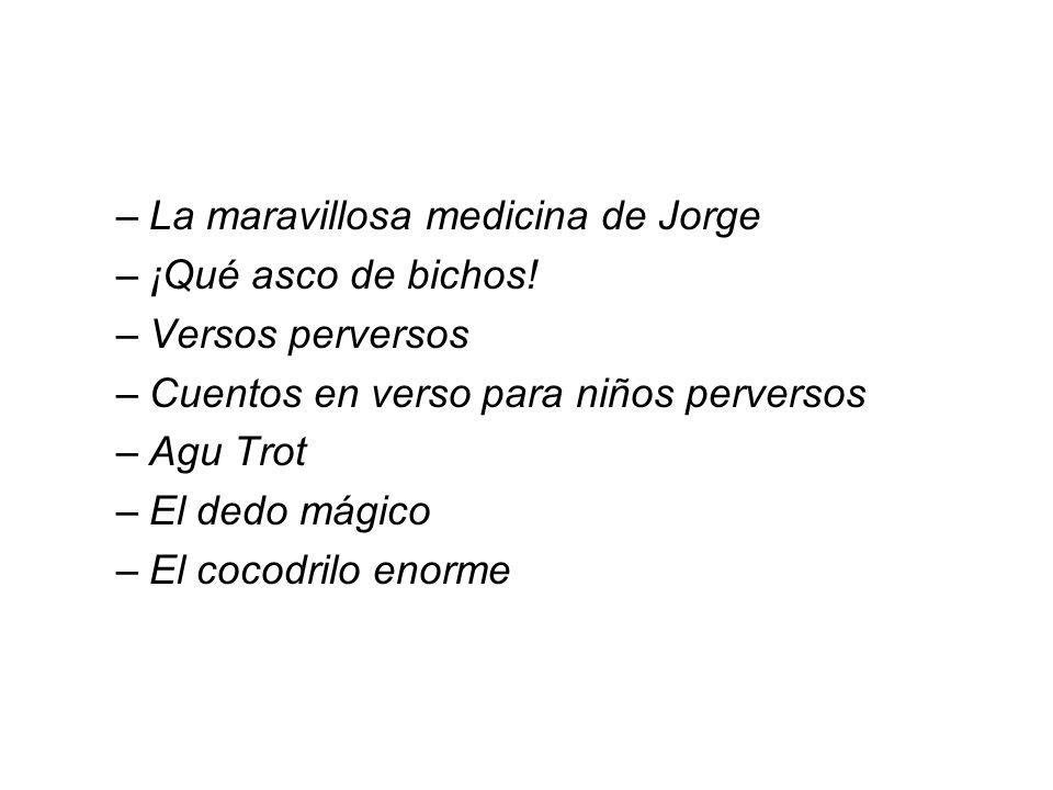 –La maravillosa medicina de Jorge –¡Qué asco de bichos.