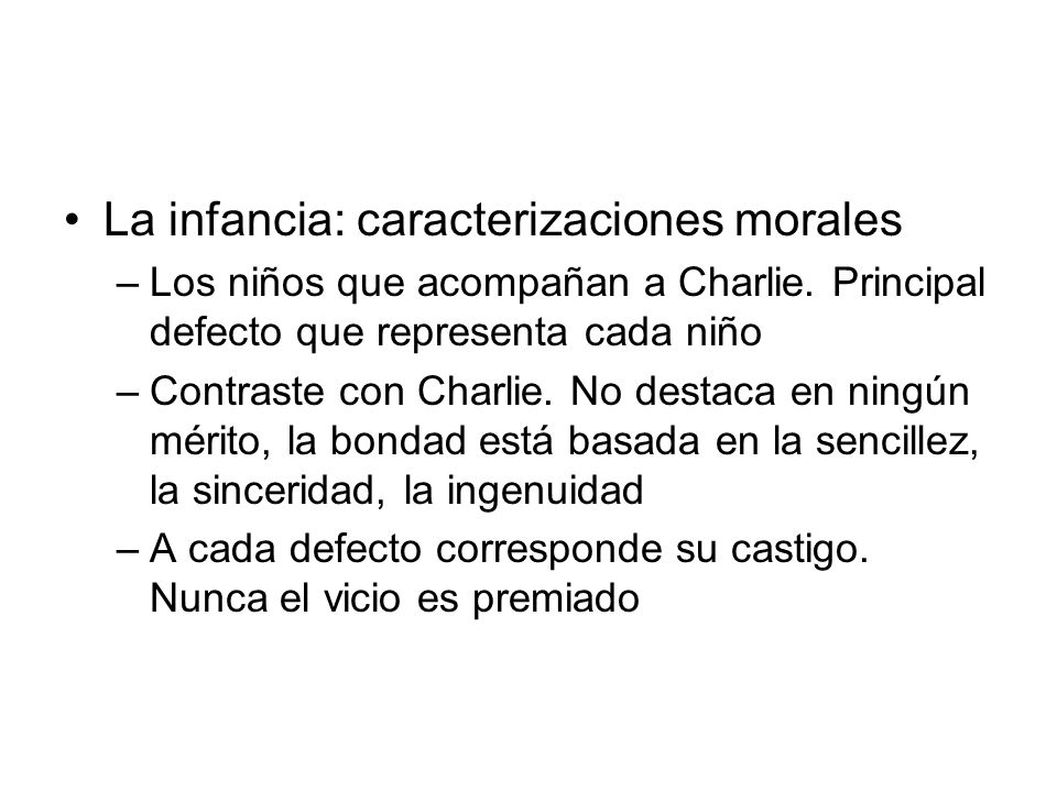 La infancia: caracterizaciones morales –Los niños que acompañan a Charlie. Principal defecto que representa cada niño –Contraste con Charlie. No desta
