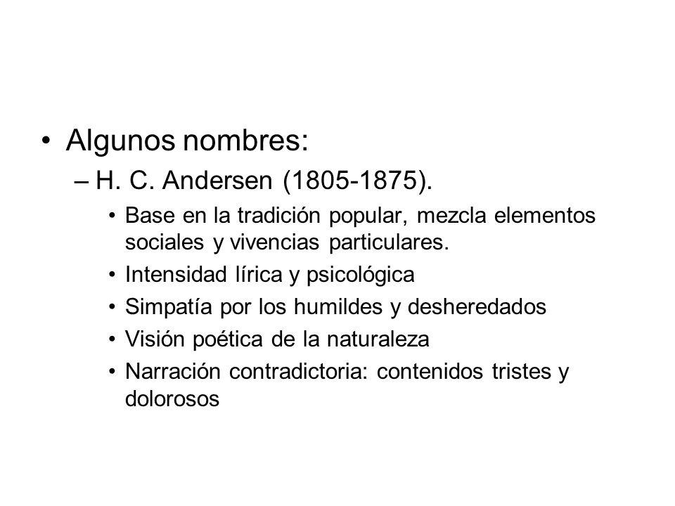 Algunos nombres: –H. C. Andersen (1805-1875). Base en la tradición popular, mezcla elementos sociales y vivencias particulares. Intensidad lírica y ps