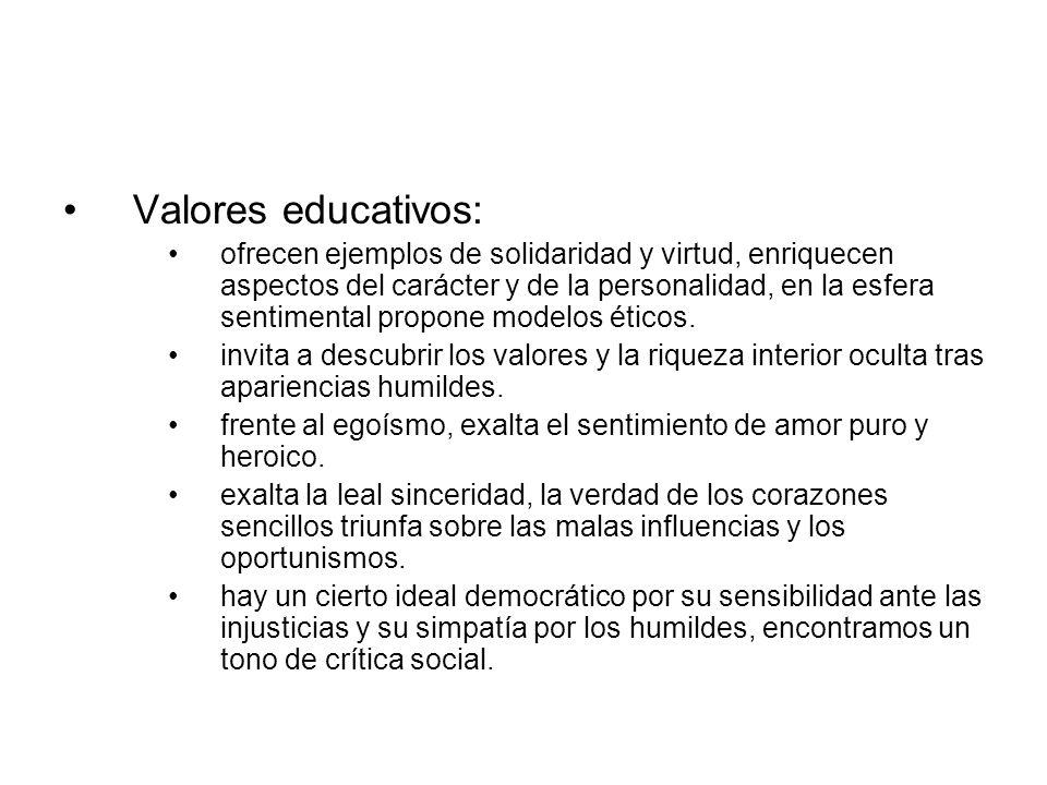 Valores educativos: ofrecen ejemplos de solidaridad y virtud, enriquecen aspectos del carácter y de la personalidad, en la esfera sentimental propone