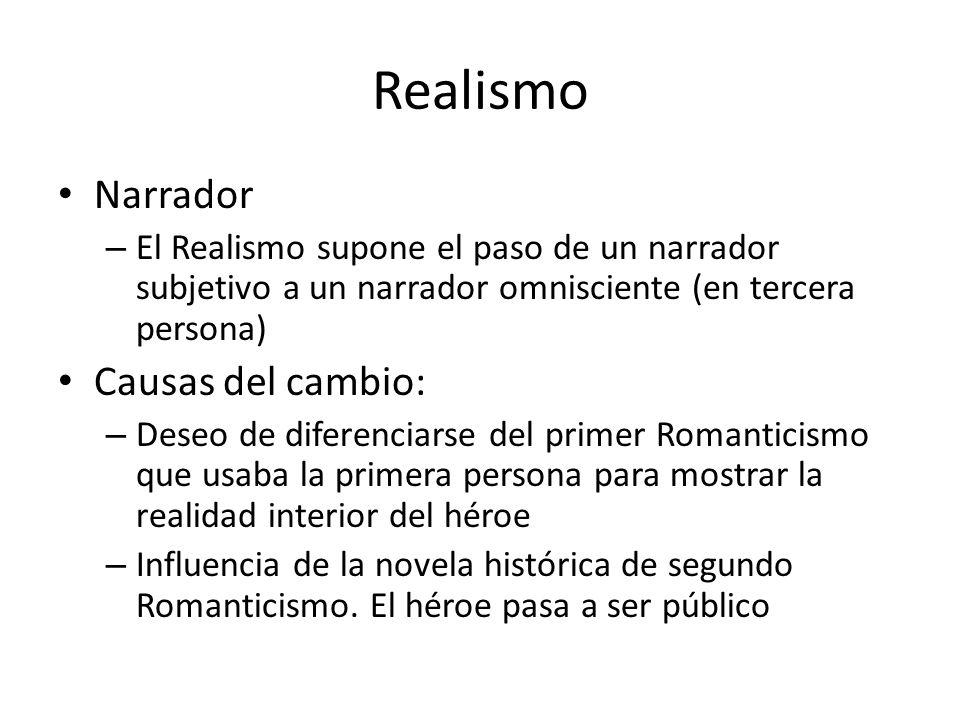 Realismo Narrador – El Realismo supone el paso de un narrador subjetivo a un narrador omnisciente (en tercera persona) Causas del cambio: – Deseo de d